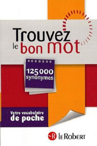 TROUVEZ LE BON MOT 125 000 synonymes
