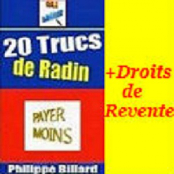 20 trucs de radin+droits de revente - Annonce gratuite marche.fr