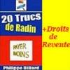 20 TRUCS DE RADIN+DROITS DE REVENTE